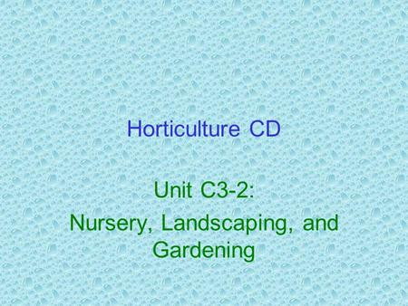 Horticulture CD Unit C3-2: Nursery, Landscaping, and Gardening.