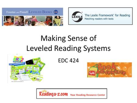 Making Sense of Leveled Reading Systems EDC 424. Leveled Reading Systems Descriptor: Emergent, Early, Transitional, Self-Extending, Advanced Grade Level: