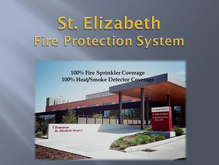  Familiarization of system  Locations of: Hydrants FDC Knox Box FACP Sprinkler Riser Room Liquid Oxygen  Unique Fire Protection Element Smoke Curtain.