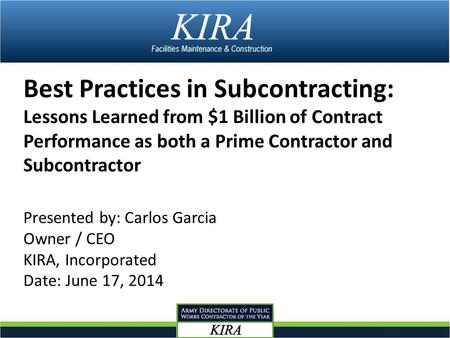 Best Practices in Subcontracting: Lessons Learned from $1 Billion of Contract Performance as both a Prime Contractor and Subcontractor Presented by: Carlos.