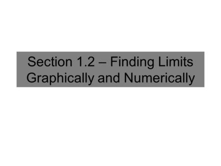 Section 1.2 – Finding Limits Graphically and Numerically.