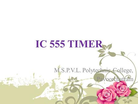 IC 555 TIMER M.S.P.V.L. Polytechnic College, Pavoorchatram.