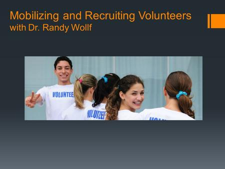 Mobilizing and Recruiting Volunteers with Dr. Randy Wollf.