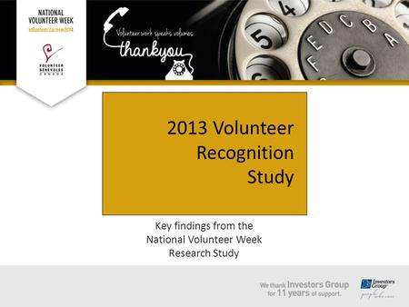 Key findings from the National Volunteer Week Research Study 2013 Volunteer Recognition Study.