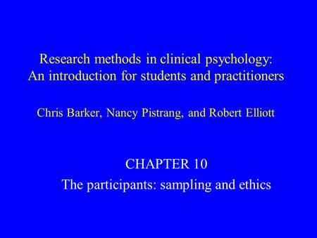 Research methods in clinical psychology: An introduction for students and practitioners Chris Barker, Nancy Pistrang, and Robert Elliott CHAPTER 10 The.