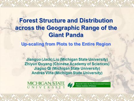 Forest Structure and Distribution across the Geographic Range of the Giant Panda Up-scaling from Plots to the Entire Region Jianguo (Jack) Liu (Michigan.