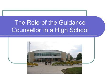 The Role of the Guidance Counsellor in a High School.