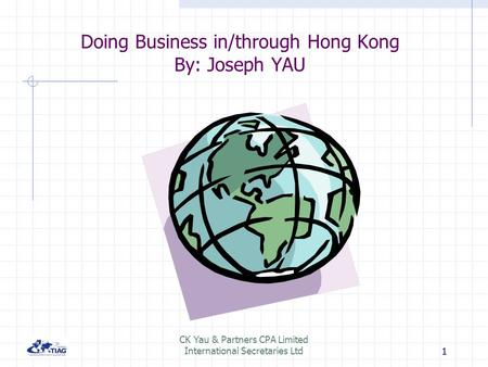 111 CK Yau & Partners CPA Limited International Secretaries Ltd1 Doing Business in/through Hong Kong By: Joseph YAU.