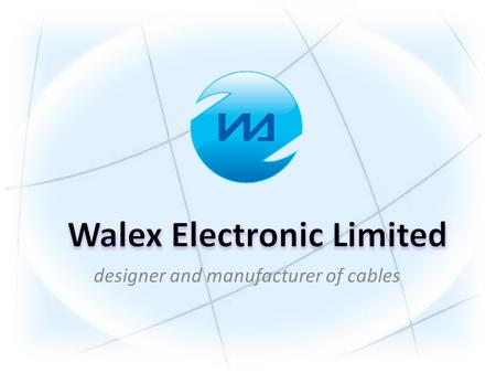 "Designer and manufacturer of cables. "" To provide impeccable professional and advice, to produce high quality electronic products"" To produce high quality."