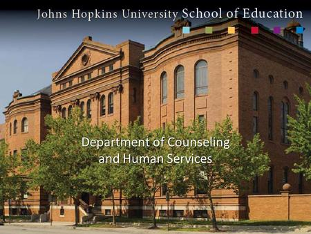 Department of Counseling and Human Services. For more than 130 years, the Johns Hopkins University has been a world leader in both teaching and research.