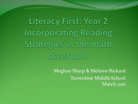 Meghan Sharp & Melaine Rickard Turrentine Middle School March 2011.