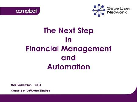 The Next Step in Financial Management and Automation Neil Robertson CEO Compleat Software Limited.