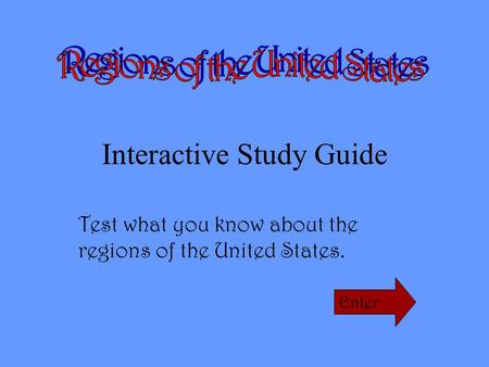Interactive Study Guide Test what you know about the regions of the United States. Enter.