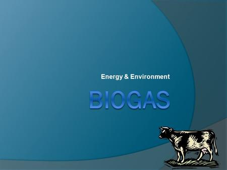 Energy & Environment. This is a PowerPoint that will teach you about energy and the need for biogas.