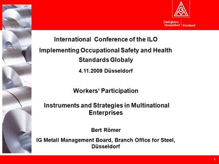Vorstand Zweigbüro Düsseldorf 1 International Conference of the ILO Implementing Occupational Safety and Health Standards Globaly 4.11.2009 Düsseldorf.