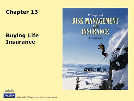 Copyright © 2011 Pearson Prentice Hall. All rights reserved. Chapter 13 Buying Life Insurance.