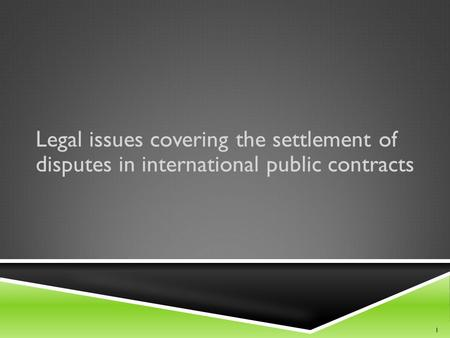 Legal issues covering the settlement of disputes in international public contracts 1.