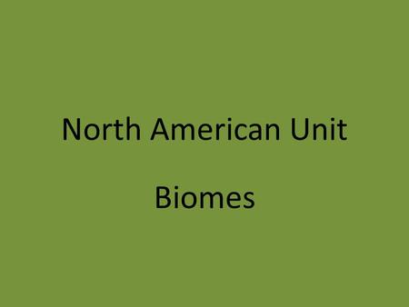North American Unit Biomes. A biome is a specific environment that's home to living things suitable for the climate. Examples are Tundra, Coniferous forest,