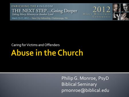 Caring for Victims and Offenders Philip G. Monroe, PsyD Biblical Seminary