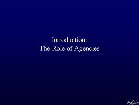 Introduction: The Role of Agencies. Three Sources of the Law Legislative Judicial Executive –President –Cabinet –Administrative Agencies are established.
