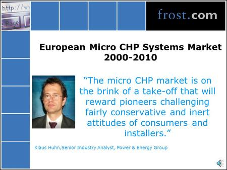 "European Micro CHP Systems Market 2000-2010 ""The micro CHP market is on the brink of a take-off that will reward pioneers challenging fairly conservative."