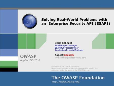 Solving Real-World Problems with an Enterprise Security API (ESAPI) Chris Schmidt ESAPI Project Manager ESAPI4JS Project Owner Application Security Engineer.