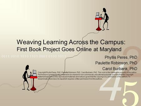 Weaving Learning Across the Campus: First Book Project Goes Online at Maryland Phyllis Peres, PhD Paulette Robinson, PhD Carol Burbank, PhD Copyright Phyllis.