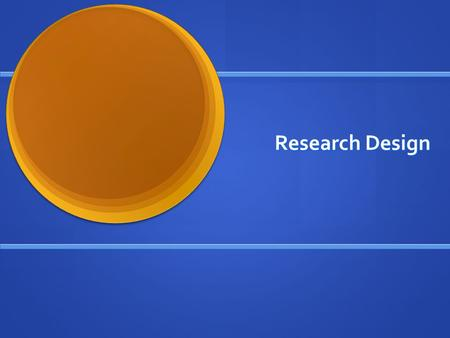 Research Design. Main Tasks of Research Design Specifying what you want to find out: this involves explaining the concepts you are interested in and how.
