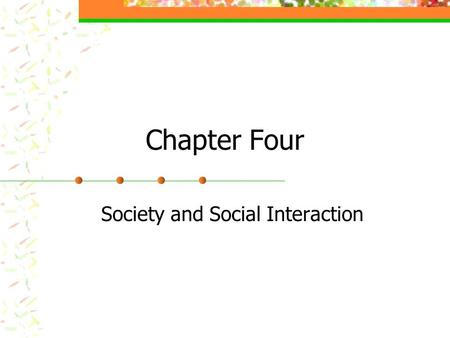 Chapter Four Society and Social Interaction. Society Society is a large grouping that shares the same territory and is subject to the same political authority.