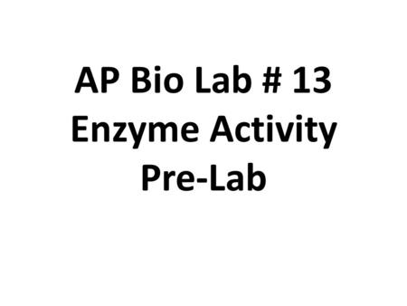AP Bio Lab # 13 Enzyme Activity Pre-Lab. Before doing this lab, you should understand : The general functions and activities of enzymes The relationship.