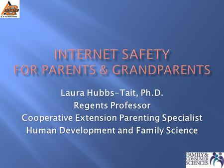 Laura Hubbs-Tait, Ph.D. Regents Professor Cooperative Extension Parenting Specialist Human Development and Family Science.
