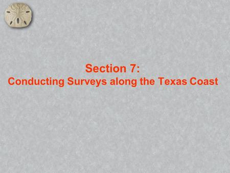 Section 7: Conducting Surveys along the Texas Coast.