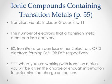 Ionic Compounds Containing Transition Metals (p. 55) Transition Metals: Includes Groups 3 to 11 The number of electrons that a transition metal atom can.