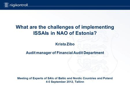 What are the challenges of implementing ISSAIs in NAO of Estonia? Krista Zibo Audit manager of Financial Audit Department Meeting of Experts of SAIs of.