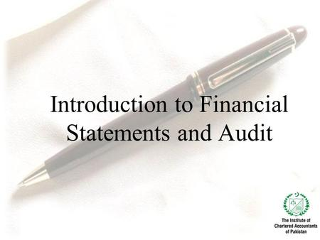 Introduction to Financial Statements and Audit. We cover in this session the following: 1.Introduction to Financial Statements 2.Why do we audit them.