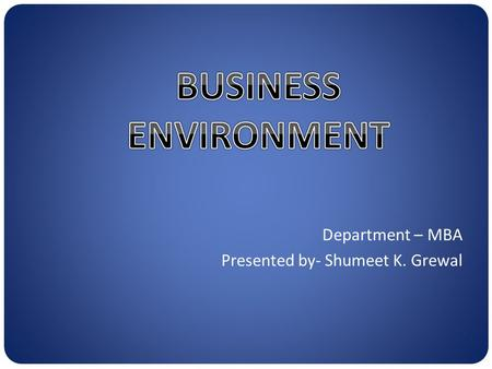 Department – MBA Presented by- Shumeet K. Grewal.