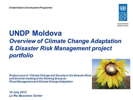"UNDP Moldova Overview of Climate Change Adaptation & Disaster Risk Management project portfolio Project Launch ""Climate Change and Security in the Dniester."