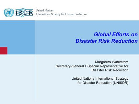 Www.unisdr.org 1 Margareta Wahlström Secretary-General's Special Representative for Disaster Risk Reduction United Nations International Strategy for Disaster.