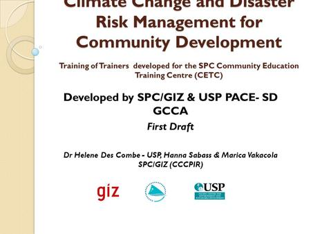 Climate Change and Disaster Risk Management for Community Development Training of Trainers developed for the SPC Community Education Training Centre (CETC)