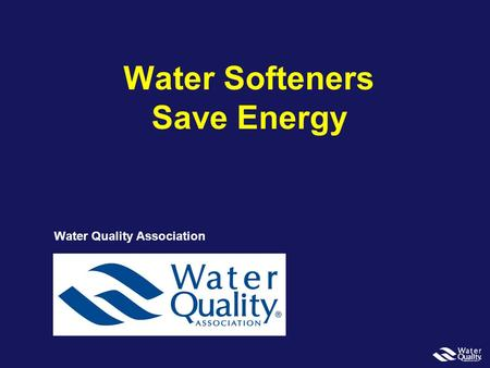 Water Softeners Save Energy Water Quality Association.