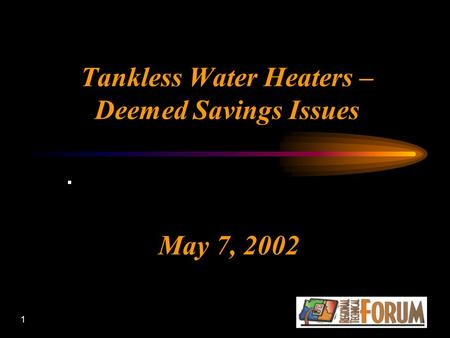 1 Tankless Water Heaters – Deemed Savings Issues May 7, 2002.