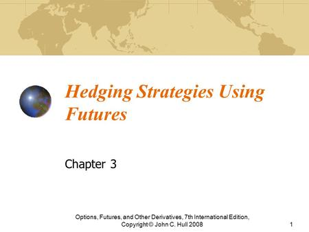 Hedging Strategies Using Futures Chapter 3 Options, Futures, and Other Derivatives, 7th International Edition, Copyright © John C. Hull 20081.