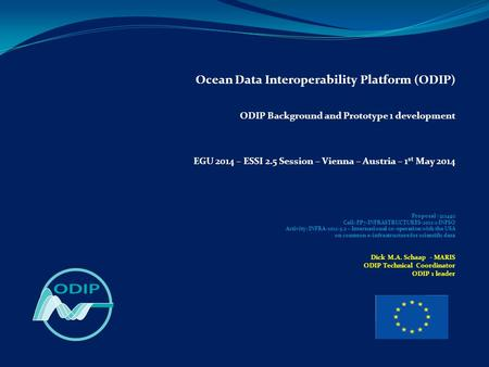 Ocean Data Interoperability Platform (ODIP) ODIP Background and Prototype 1 development EGU 2014 – ESSI 2.5 Session – Vienna – Austria – 1 st May 2014.