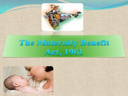 """An Act to regulate the employment of women in certain establishment for certain period before and after child-birth and to provide for maternity benefit."