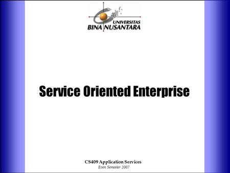 Service Oriented Enterprise CS409 Application Services Even Semester 2007.