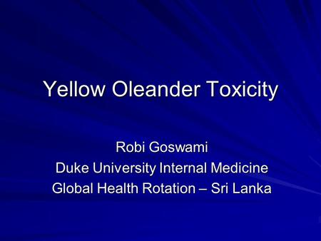 Yellow Oleander Toxicity Robi Goswami Duke University Internal Medicine Global Health Rotation – Sri Lanka.