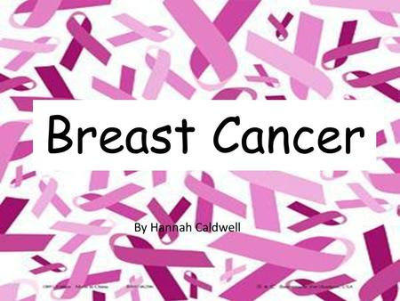 Breast Cancer By Hannah Caldwell. Cancer occurs as a result of mutations (abnormal changes) in the genes responsible for controlling the growth of cells.