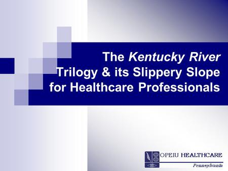 The Kentucky River Trilogy & its Slippery Slope for Healthcare Professionals.