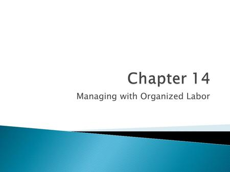 Managing with Organized Labor.  Address the relationship of organized labor and management in healthcare  Distinguish the different phases of the labor.