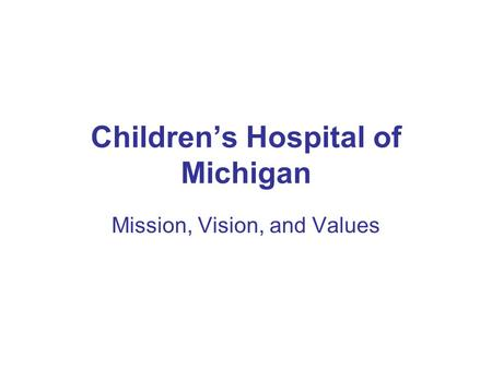 Children's Hospital of Michigan Mission, Vision, and Values.